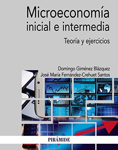 Microeconomía inicial e intermedia: Teoría y ejercicios (Economía y Empresa)