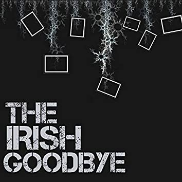 The Irish Goodbye