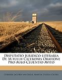 Disputatio Juridico-literaria De M.tullii Ciceronis Oratione Pro Aulo Cluentio Avito (Latin Edition)