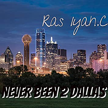 Never Been 2 Dallas