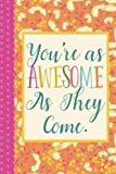 You're As Awesome As They Come (6x9 Journal): Lined Writing Notebook, 120 Pages -- Shabby Chic Orange and Pink Floral and Polka Dots