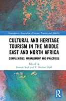 Cultural and Heritage Tourism in the Middle East and North Africa: Complexities, Management and Practices (Contemporary Geographies of Leisure, Tourism and Mobility)