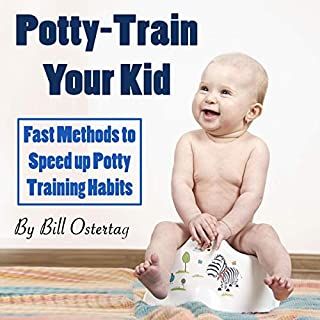 Potty-Train Your Kid: Fast Methods to Speed Up Potty Training Habits cover art