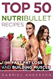 The Top 50 NutriBullet Recipes For Fast Fat Loss and Building Muscle (Japanese Edition)