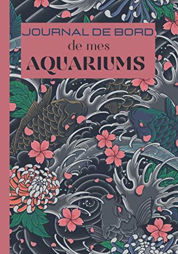 Journal de bord de mes Aquariums: Carnet Entretien pour Aquarium à remplir   Suivi complet   jusqu'à 4 aquariums   eau douce   eau de mer   Passionnés ... pour les inspections et l'analyses de l'eau