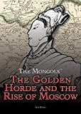 The Golden Horde and the Rise of Moscow (Mongols)