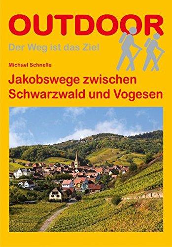 Jakobswege zwischen Schwarzwald und Vogesen (Der Weg ist das Ziel)