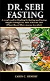 Best Alkaline Diet Books - DR. SEBI FASTING: A royal road to Healing Review