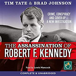 The Assassination of Robert F. Kennedy     Crime, Conspiracy and Cover-Up - A New Investigation              By:                                                                                                                                 Tim Tate,                                                                                        Brad Johnson                               Narrated by:                                                                                                                                 Lewis Hancock                      Length: 10 hrs and 35 mins     8 ratings     Overall 4.1