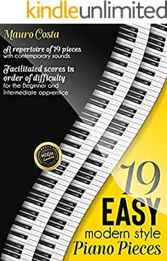 19 Easy Modern Style Piano Pieces: A repertoire of 19 pieces with contemporary sounds. Facilitated scores in order of difficulty for the Beginner and Intermediate apprentice