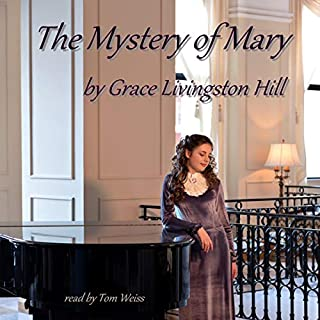 The Mystery of Mary                   By:                                                                                                                                 Grace Livingston Hill                               Narrated by:                                                                                                                                 Tom Weiss                      Length: 3 hrs and 42 mins     Not rated yet     Overall 0.0