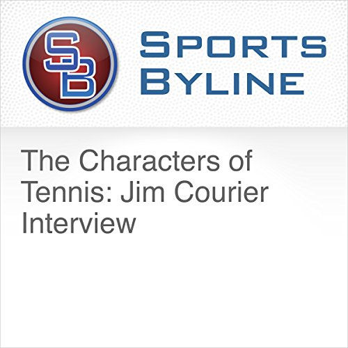 The Characters of Tennis: Jim Courier Interview audiobook cover art