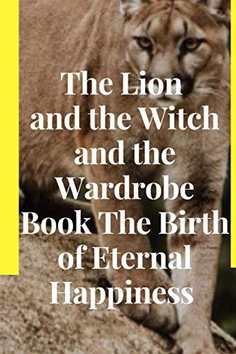 The Lion and the Witch and the Wardrobe Book The Birth of Eternal Happiness :: The Lion and the Witch book and wardrobe 100 page 9*6 in paperback god book journals magazine