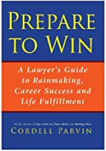Prepare to Win: A Lawyer's Guide to Rainmaking, Career Success and Life Fulfillment