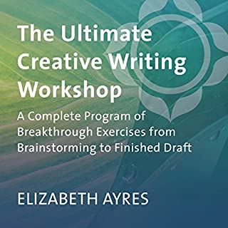 The Ultimate Creative Writing Workshop     A Complete Program of Breakthrough Exercises from Brainstorming to Finished Draft              By:                                                                                                                                 Elizabeth Ayres                               Narrated by:                                                                                                                                 Elizabeth Ayres                      Length: 9 hrs and 13 mins     5 ratings     Overall 4.8