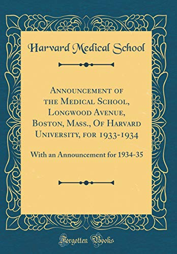 Announcement of the Medical School, Longwood Avenue, Boston, Mass., Of Harvard University, for 1933-1934: With an Announcement for 1934-35 (Classic Reprint)