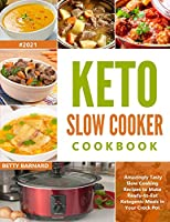 Keto Slow Cooker Cookbook: Amazingly Tasty Slow Cooking Recipes to Make Ready-to-Eat Ketogenic Meals in Your Crock Pot