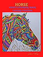 Horse Adult Coloring Book Luxury Edition: Amazing Coloring Book for Adults with Beautiful Horses and More Jumbo Horses Coloring Book for Adults Amazing Gift for Adults