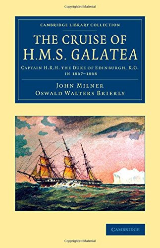 The Cruise of H.M.S. Galatea: Captain H.R.H. the Duke of Edinburgh, K.G., in 1867–1868