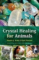 Crystal Healing for Animals by Martin Scott Gael Mariani(2002-05-01)
