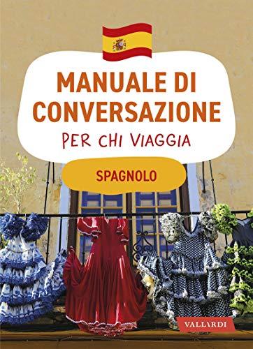 Spagnolo. Manuale di conversazione per chi viaggia: 4500 vocaboli, 3000 frasi
