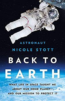 Back to Earth  What Life in Space Taught Me About Our Home Planet―And Our Mission to Protect It