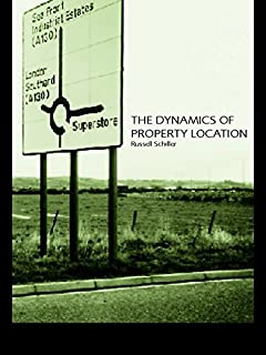 The Dynamics of Property Location: Value and the Factors which Drive the Location of Shops, Offices and Other Land Uses