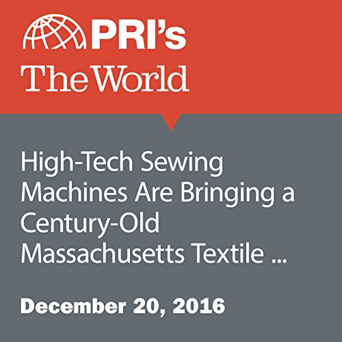 High-Tech Sewing Machines Are Bringing a Century-Old Massachusetts Textile Mill Back to Life audiobook cover art