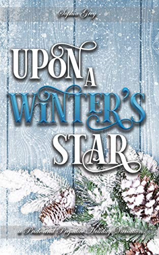 Upon A Winter's Star: A Pride and Prejudice Holiday Variation by [Sophia Grey, A Lady]