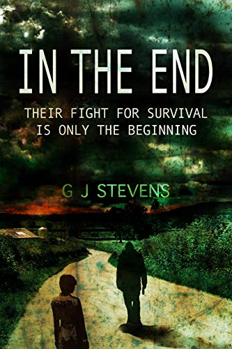 In The End: Their fight for survival is only the beginning by [GJ Stevens]