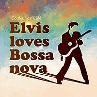 "Couleur cafe ole""Elvis loves Bossa"""