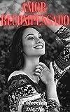 Amor recompensado (volumen 3): Colección diario, amor , romance , sexualidad, sexo , momento erótico , relaćion amorosa erótica