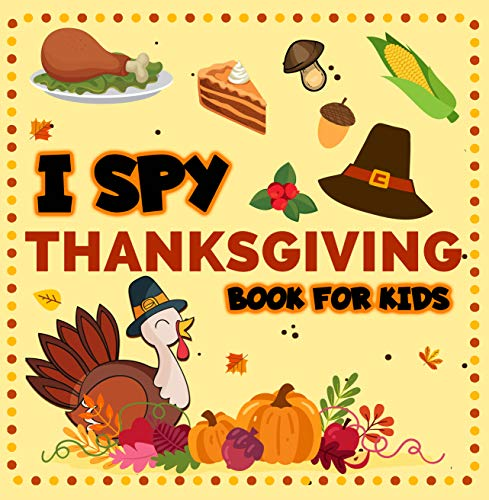 I Spy Thanksgiving Book for Kids: A Fun Activity Guessing Game for Little Kids, Toddlers and Preschoolers to Celebrate Thanksgiving and Learn the Alphabet (I Spy Picture Book for Kids 2)