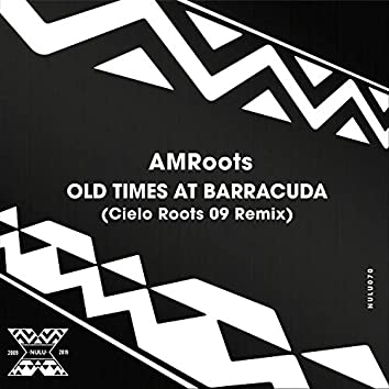 Old Times at Barracuda (Cielo Roots 09 Remix)
