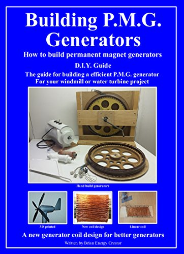 Building P.M.G. Generators.: How to build permanent magnet generators D.I.Y. Guide The guide for building a efficient P.M.G. generator For your windmill or water turbine project (English Edition)