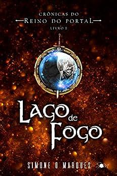 Lago de Fogo (Crônicas do Reino do Portal Livro 2) por [Simone O. Marques]