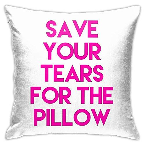 WH-CLA Throw Pillow Covers Save Your Tears For The Pillow, Regalo De Moda, Dormitorio, Funda De Almohada Cuadrada, Decoración del Hogar, Funda De Cojín, Ambos Lados Impresos, 45 X 45 Cm,