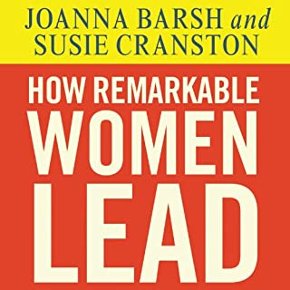 How Remarkable Women Lead     The Breakthrough Model for Work and Life              By:                                                                                                                                 Joanna Barsh,                                                                                        Susie Cranston,                                                                                        Geoffrey Lewis                               Narrated by:                                                                                                                                 Pam Ward                      Length: 9 hrs and 1 min     142 ratings     Overall 4.1