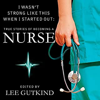 I Wasn't Strong Like This When I Started Out     True Stories of Becoming a Nurse              By:                                                                                                                                 Lee Gutkind                               Narrated by:                                                                                                                                 Tavia Gilbert                      Length: 8 hrs and 36 mins     499 ratings     Overall 4.3