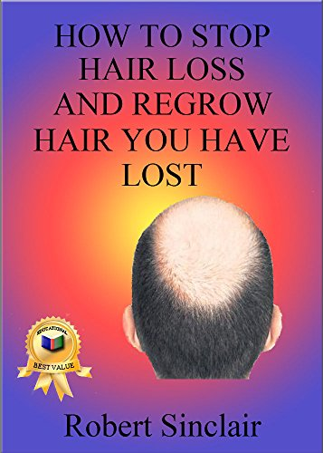 How To Stop Hair Loss And Regrow Hair You Have Lost: Techniques To Stop Hair Loss In Men (English Edition)