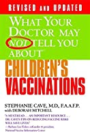What Your Doctor May Not Tell You About(TM) Children's Vaccinations (What Your Doctor May Not Tell You About.(Paperback)) by Stephanie Cave(2010-03-16)
