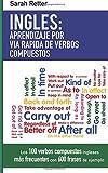 Ingles: Aprendizaje por Via Rapida de Verbos Compuestos: Los 100 verbos compuestos ingleses más frecuentes con 600 frases de ejemplo.: 7 (INGLES PARA HISPANO PARLANTES.)