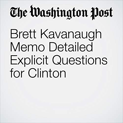 Brett Kavanaugh Memo Detailed Explicit Questions for Clinton audiobook cover art