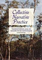 Collective Narrative Practice: Responding to individuals, groups, and communities who have experienced trauma by David Denborough(2008-10-01)
