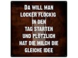 20x20cm Metallschild DA WILL MAN LOCKER FLOCKIG IN DEN TAG STARTEN Spruchschild