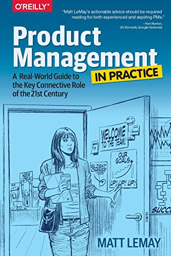 Compare Textbook Prices for Product Management in Practice: A Real-World Guide to the Key Connective Role of the 21st Century 1 Edition ISBN 9781491982273 by LeMay, Matt
