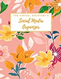 The Virtual Assistant's Social Media Organizer: Weekly Social Media Post Planner & Content Calendar - Keep...