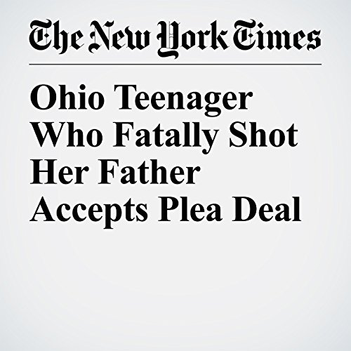 Ohio Teenager Who Fatally Shot Her Father Accepts Plea Deal copertina