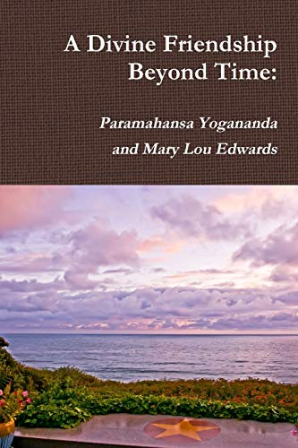 Compare Textbook Prices for A Divine Friendship Beyond Time: Paramahansa Yogananda and Mary Lou Edwards  ISBN 9780359837281 by Bundy, Randy