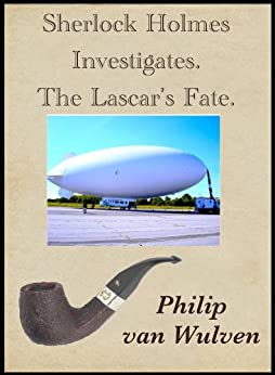 Sherlock Holmes Investigates. The Lascar's Fate. by [Philip van Wulven]